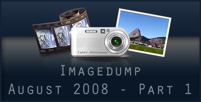 Imagedump August 2008 - Part 1